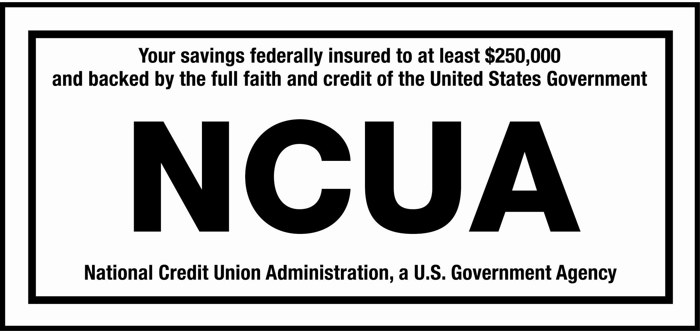 National Credit Union Administration, a U.S. Government Agency. Your savings federally insured to at least $250,000 and backed by the full faith and credit of the United States Government.